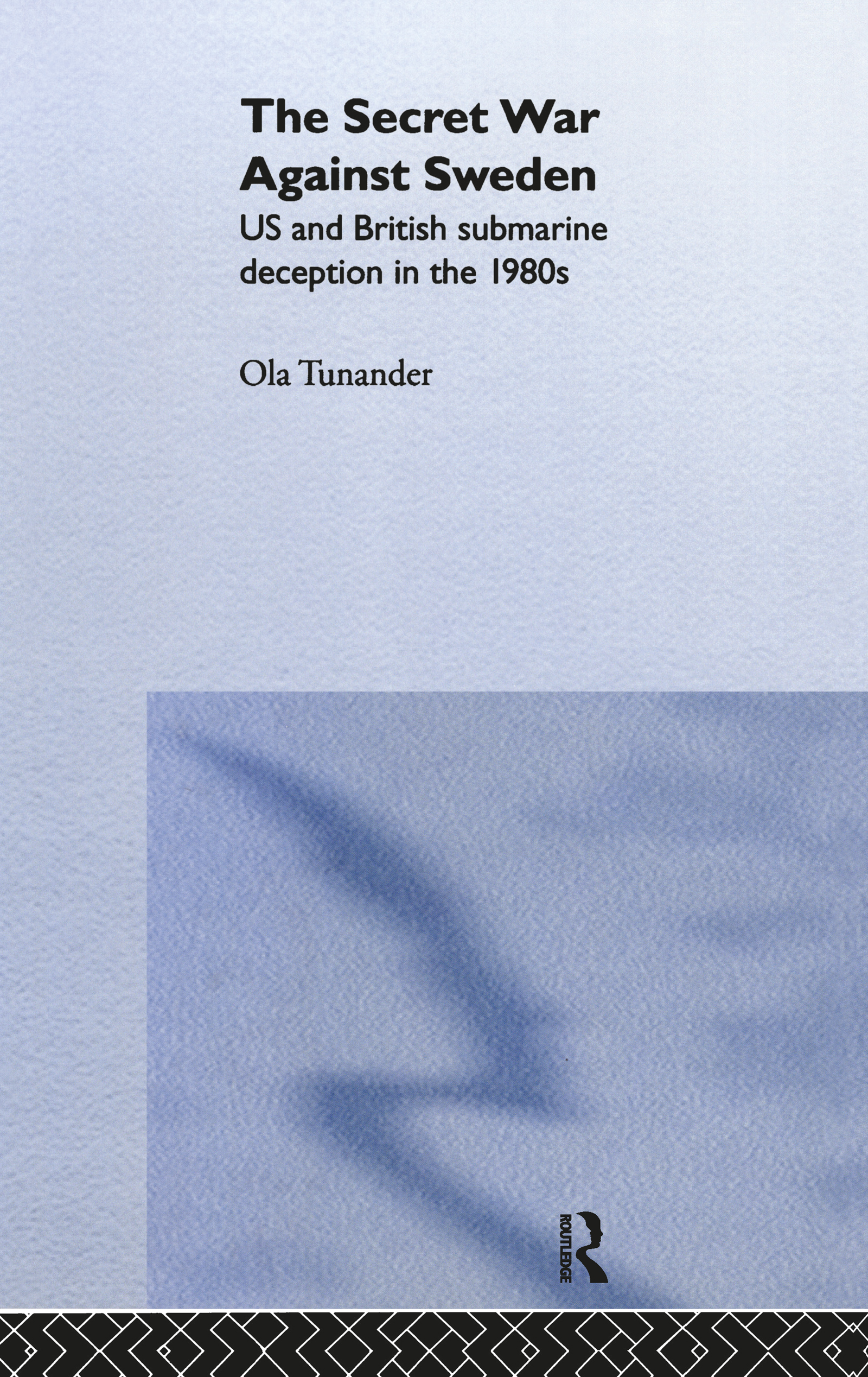 The Secret War Against Sweden: US and British Submarine Deception in the 1980s book cover