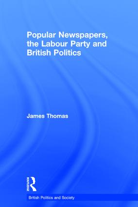 Popular Newspapers, the Labour Party and British Politics (Hardback) book cover