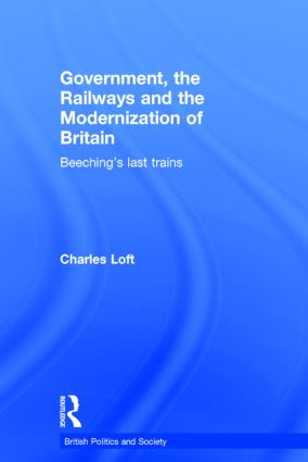 Government, the Railways and the Modernization of Britain: Beeching's Last Trains (Hardback) book cover