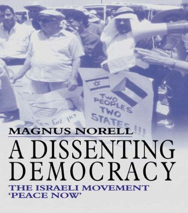 A Dissenting Democracy: The Israeli Movement 'Peace Now' (Hardback) book cover