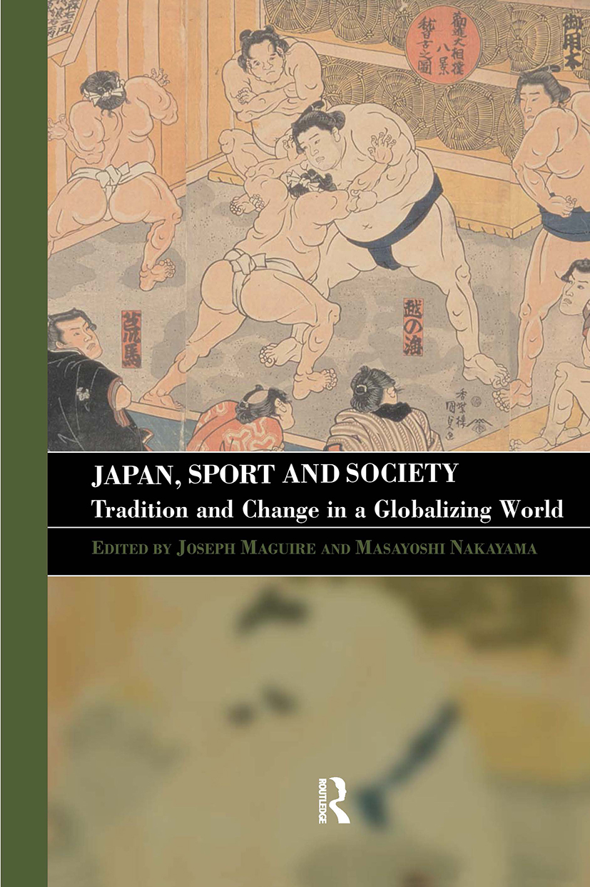 Japan, Sport and Society: Tradition and Change in a Globalizing World, 1st Edition (Hardback) book cover