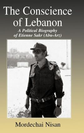 The Conscience of Lebanon: A Political Biography of Etienne Sakr (Abu-Arz), 1st Edition (Hardback) book cover