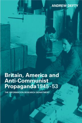 Britain, America and Anti-Communist Propaganda 1945-53: The Information Research Department, 1st Edition (Hardback) book cover