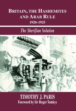 Britain, the Hashemites and Arab Rule: The Sherifian Solution (Hardback) book cover