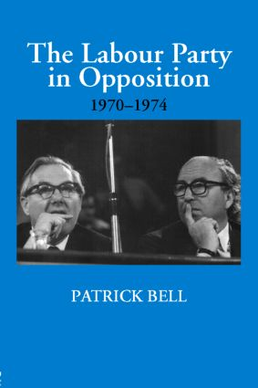 The Labour Party in Opposition 1970-1974 (Hardback) book cover