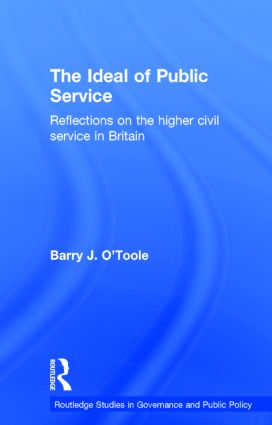 The Ideal of Public Service: Reflections on the Higher Civil Service in Britain (Hardback) book cover