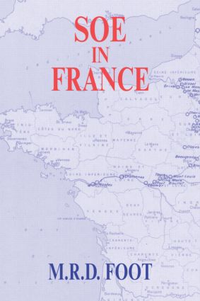 SOE in France: An Account of the Work of the British Special Operations Executive in France 1940-1944 book cover