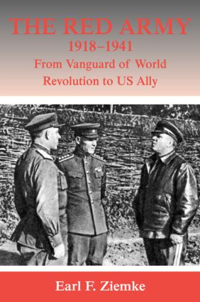 The Red Army, 1918-1941: From Vanguard of World Revolution to America's Ally book cover