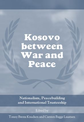 Kosovo between War and Peace: Nationalism, Peacebuilding and International Trusteeship (Hardback) book cover