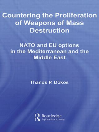 Countering the Proliferation of Weapons of Mass Destruction: NATO and EU Options in the Mediterranean and the Middle East, 1st Edition (Hardback) book cover