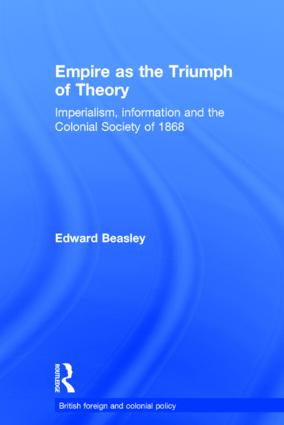 Empire as the Triumph of Theory: Imperialism, Information and the Colonial Society of 1868 (Hardback) book cover