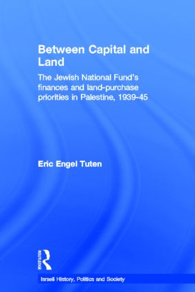 Between Capital and Land: The Jewish National Fund's Finances and Land-Purchase Priorities in Palestine, 1939-1945 (Hardback) book cover