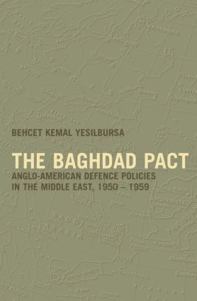 The Baghdad Pact: Anglo-American Defence Policies in the Middle East, 1950-59 (Hardback) book cover