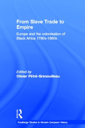 From Slave Trade to Empire: European Colonisation of Black Africa 1780s-1880s, 1st Edition (Hardback) book cover