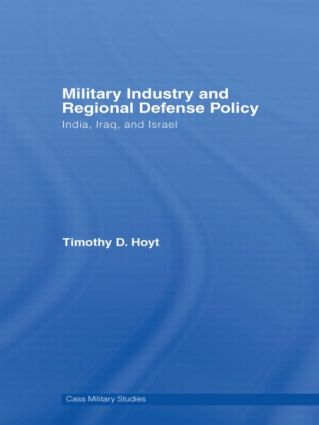 Military Industry and Regional Defense Policy: India, Iraq and Israel, 1st Edition (Hardback) book cover