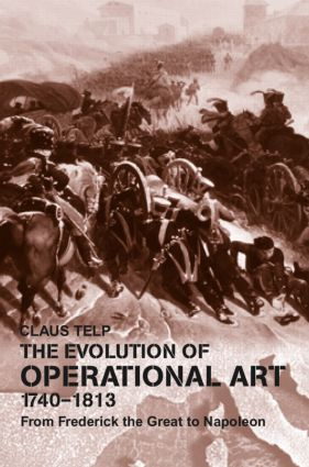 The Evolution of Operational Art, 1740-1813: From Frederick the Great to Napoleon (Hardback) book cover