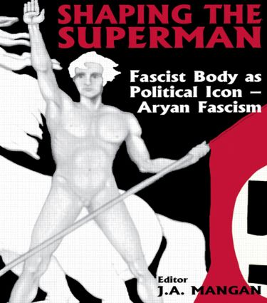 Shaping the Superman: Fascist Body as Political Icon – Aryan Fascism, 1st Edition (e-Book) book cover