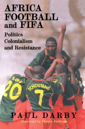 Africa, Football and FIFA: Politics, Colonialism and Resistance, 1st Edition (Paperback) book cover