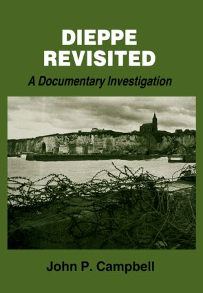 Dieppe Revisited: A Documentary Investigation, 1st Edition (Paperback) book cover