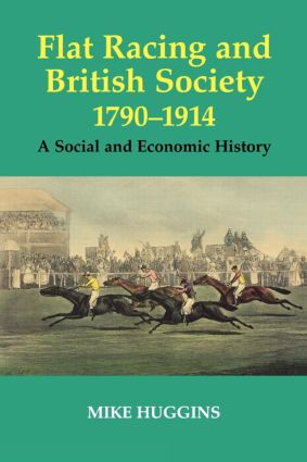 Flat Racing and British Society, 1790-1914: A Social and Economic History (Paperback) book cover