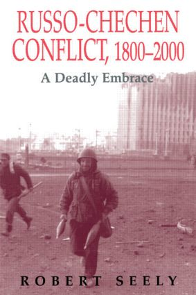 The Russian-Chechen Conflict 1800-2000: A Deadly Embrace book cover