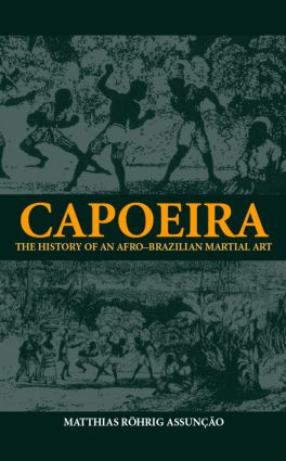 Capoeira: The History of an Afro-Brazilian Martial Art, 1st Edition (Paperback) book cover