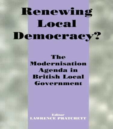 Renewing Local Democracy?: The Modernisation Agenda in British Local Government, 1st Edition (Paperback) book cover