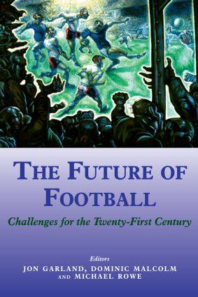 The Future of Football: Challenges for the Twenty-first Century, 1st Edition (Paperback) book cover