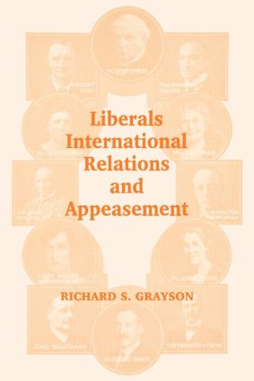 Liberals, International Relations and Appeasement: The Liberal Party, 1919-1939, 1st Edition (Paperback) book cover