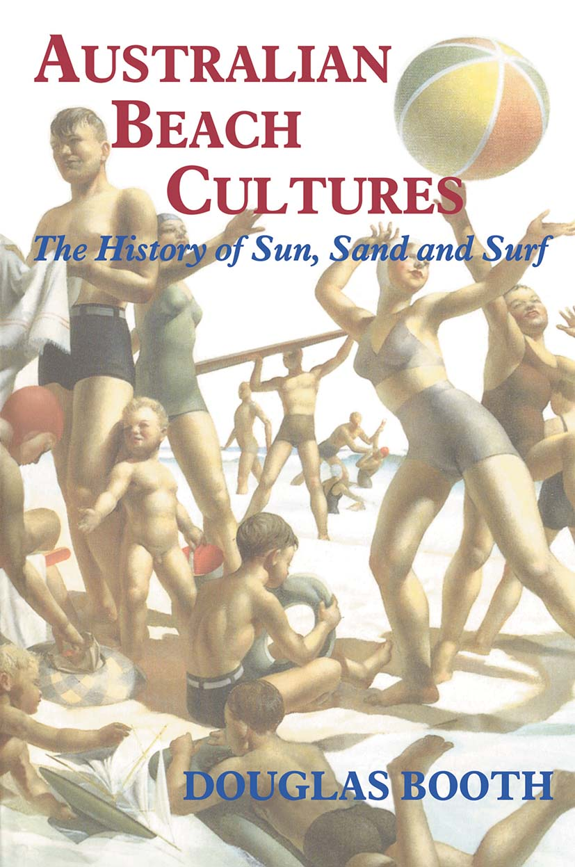 Australian Beach Cultures: The History of Sun, Sand and Surf, 1st Edition (Paperback) book cover