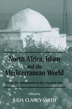 North Africa, Islam and the Mediterranean World: From the Almoravids to the Algerian War (Paperback) book cover
