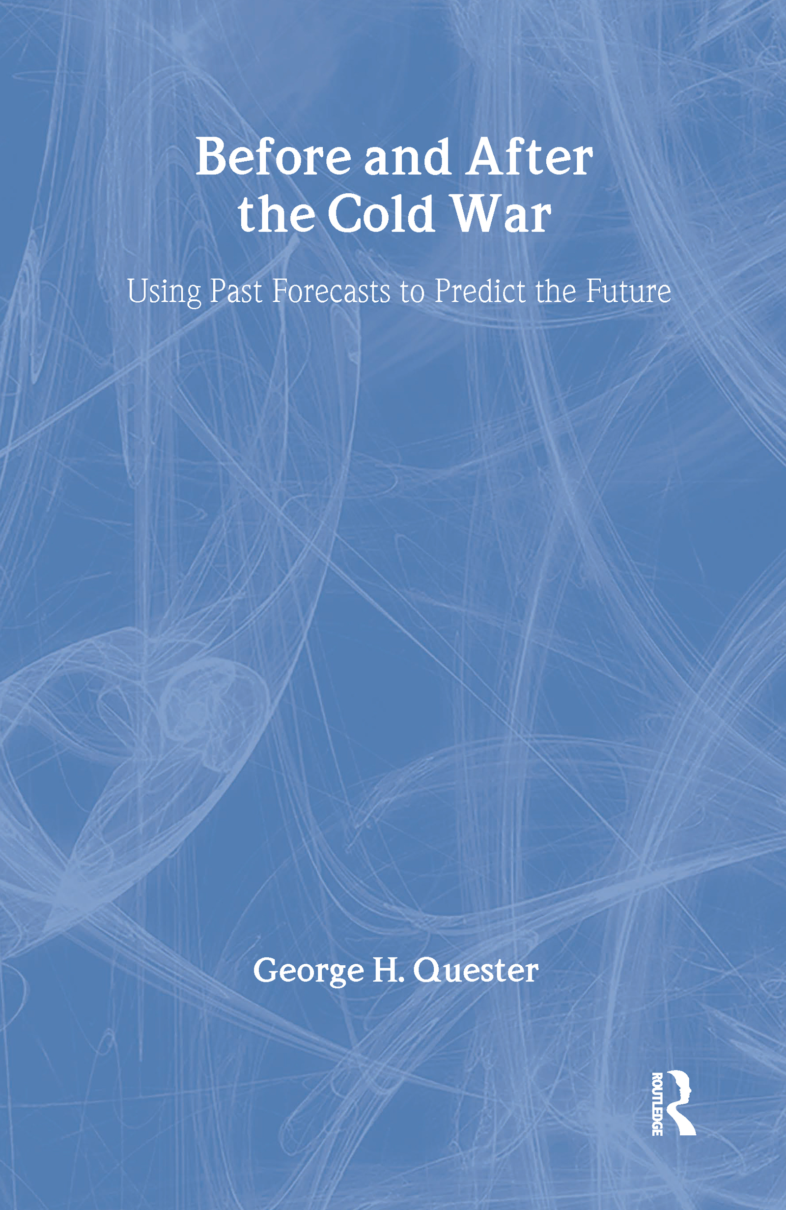 Before and After the Cold War: Using Past Forecasts to Predict the Future, 1st Edition (Paperback) book cover