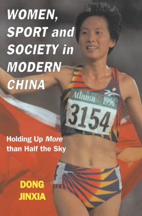 Women, Sport and Society in Modern China: Holding up More than Half the Sky, 1st Edition (Paperback) book cover