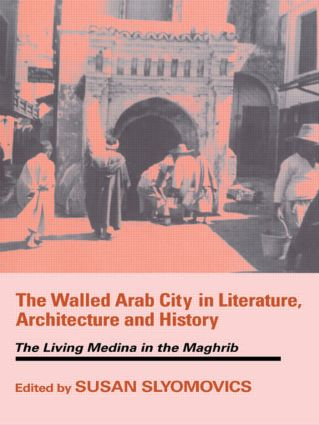 The Walled Arab City in Literature, Architecture and History: The Living Medina in the Maghrib, 1st Edition (Paperback) book cover