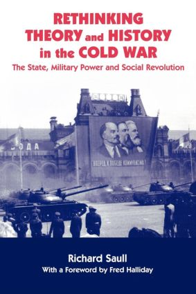 Rethinking Theory and History in the Cold War: The State, Military Power and Social Revolution, 1st Edition (Hardback) book cover
