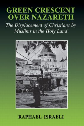 Green Crescent Over Nazareth: The Displacement of Christians by Muslims in the Holy Land (Paperback) book cover