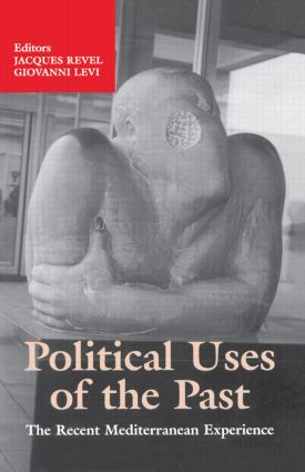 Political Uses of the Past: The Recent Mediterranean Experiences, 1st Edition (Paperback) book cover