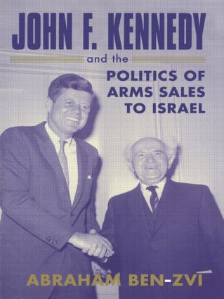 John F. Kennedy and the Politics of Arms Sales to Israel