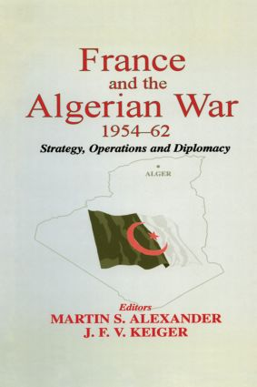 France and the Algerian War, 1954-1962: Strategy, Operations and Diplomacy (Paperback) book cover