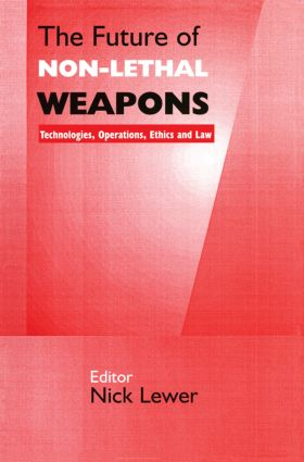 The Future of Non-lethal Weapons: Technologies, Operations, Ethics and Law (Paperback) book cover