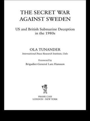 The Secret War Against Sweden: US and British Submarine Deception in the 1980s, 1st Edition (Paperback) book cover