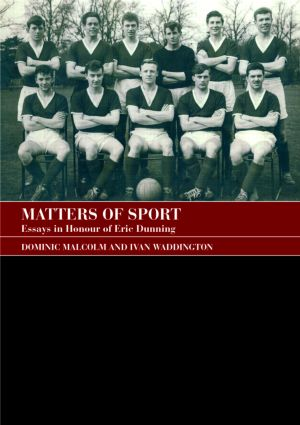 Matters of Sport: Essays in Honour of Eric Dunning book cover