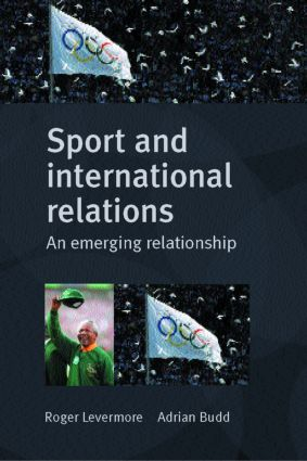 Sport and International Relations: An Emerging Relationship (Paperback) book cover