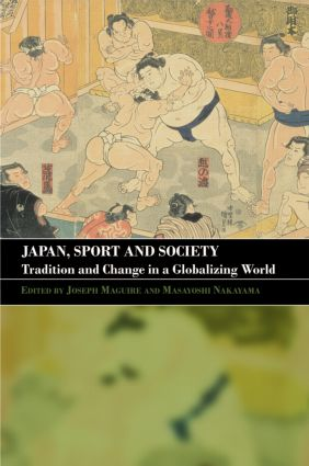 Japan, Sport and Society: Tradition and Change in a Globalizing World book cover
