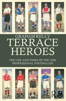 Terrace Heroes: The Life and Times of the 1930s Professional Footballer, 1st Edition (Paperback) book cover