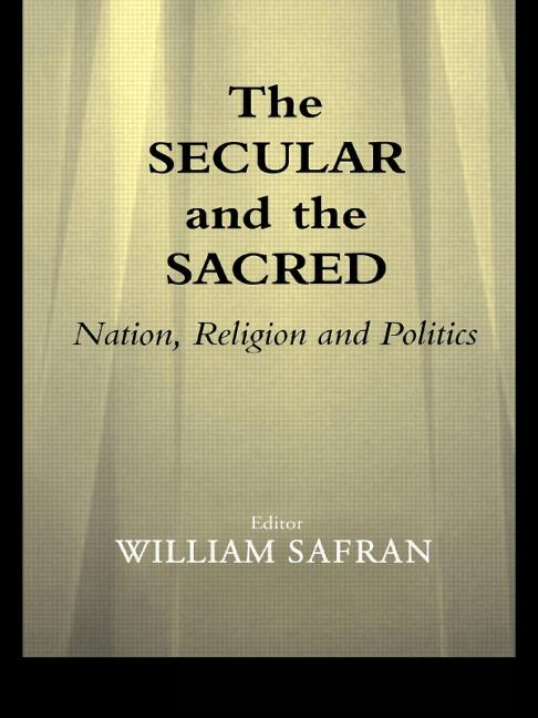 The Secular and the Sacred: Nation, Religion and Politics (Paperback) book cover