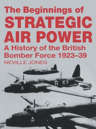 The Beginnings of Strategic Air Power: A History of the British Bomber Force 1923-1939 book cover