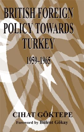 British Foreign Policy Towards Turkey, 1959-1965: 1st Edition (Hardback) book cover