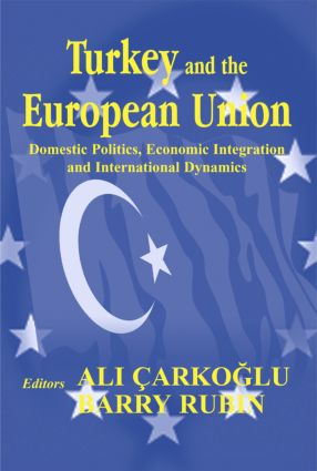 Turkey and the European Union: Domestic Politics, Economic Integration and International Dynamics (Paperback) book cover