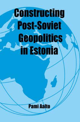 Constructing Post-Soviet Geopolitics in Estonia (Paperback) book cover